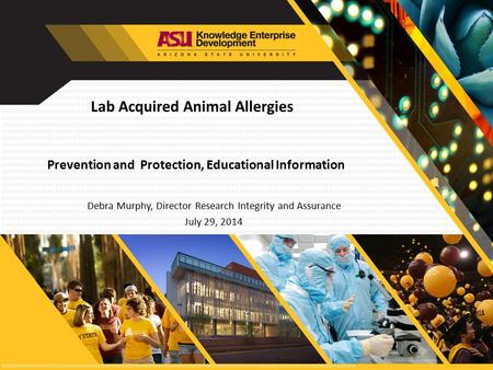 Lab Acquired Animal Allergies Debra Murphy, Director Research Integrity and Assurance July 29, 2014 Prevention and Protection, Educational Information.