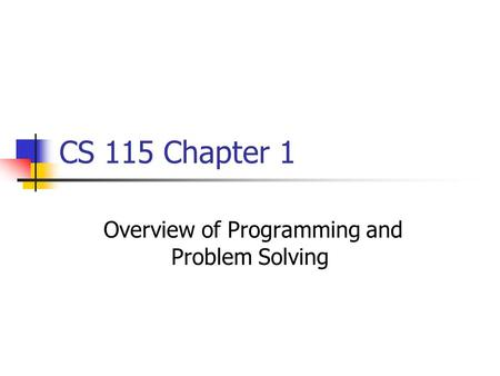 CS 115 Chapter 1 Overview of Programming and Problem Solving.