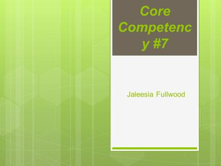Core Competenc y #7 Jaleesia Fullwood. 7.1 Practical Behaviors: Utilize conceptual frameworks to guide the processes of assessment, intervention, and.