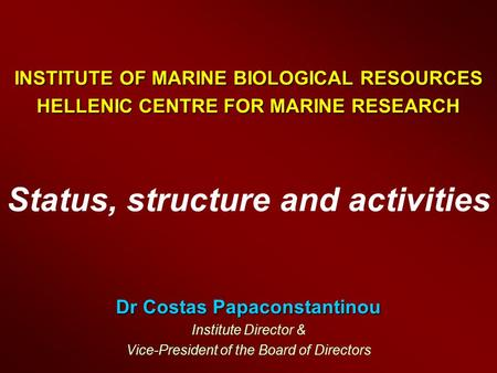 INSTITUTE OF MARINE BIOLOGICAL RESOURCES HELLENIC CENTRE FOR MARINE RESEARCH INSTITUTE OF MARINE BIOLOGICAL RESOURCES HELLENIC CENTRE FOR MARINE RESEARCH.