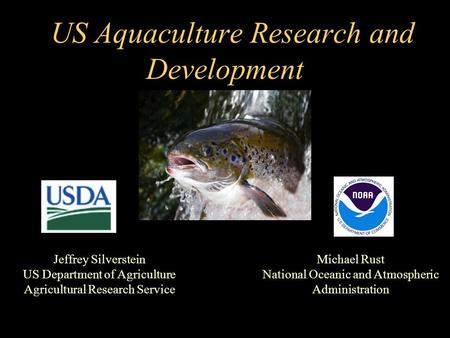 Michael Rust National Oceanic and Atmospheric Administration US Aquaculture Research and Development Jeffrey Silverstein US Department of Agriculture Agricultural.