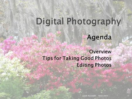 Agenda Overview Tips for Taking Good Photos Editing Photos 8/22/2015Sarah Rosedahl1.