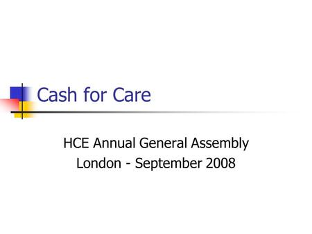Cash for Care HCE Annual General Assembly London - September 2008.
