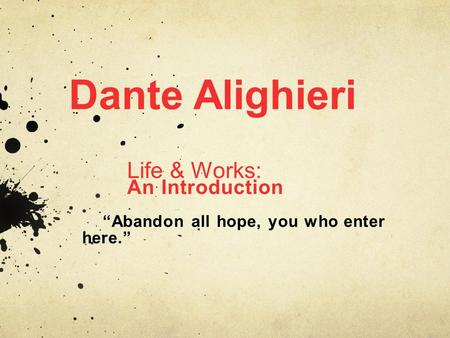 "Dante Alighieri Life & Works: An Introduction ""Abandon all hope, you who enter here."""