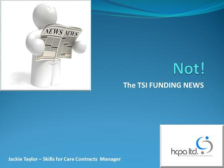 The TSI FUNDING NEWS Jackie Taylor – Skills for Care Contracts Manager.