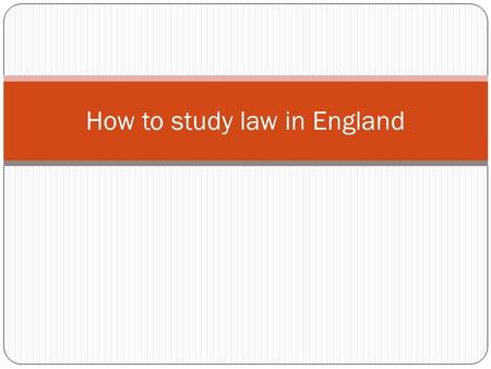 How to study law in England. Plan: English universities and studying in England System of education in England University application process.