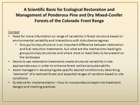 A Scientific Basis for Ecological Restoration and Management of Ponderosa Pine and Dry Mixed-Conifer Forests of the Colorado Front Range Context Need for.