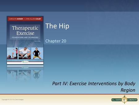 Copyright © 2013. F.A. Davis Company Part IV: Exercise Interventions by Body Region Chapter 20 The Hip.
