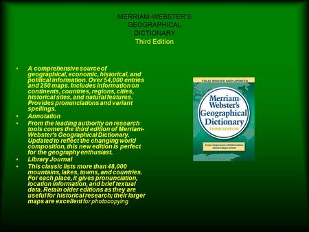 MERRIAM-WEBSTER'S GEOGRAPHICAL DICTIONARY Third Edition A comprehensive source of geographical, economic, historical, and political information. Over 54,000.