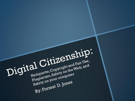 Digital Citizenship: By: Forrest D. Jones