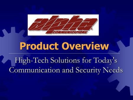 High-Tech Solutions for Today's Communication and Security Needs Product Overview.