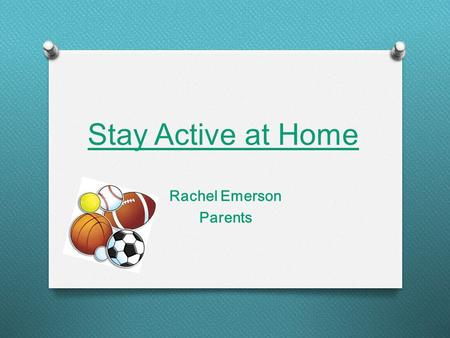 Stay Active at Home Rachel Emerson Parents Parents! Make exercising fun for your children.