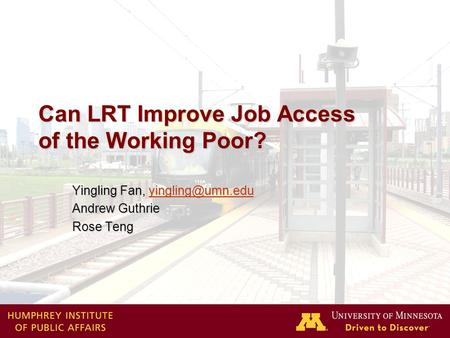1 Can LRT Improve Job Access of the Working Poor? Yingling Fan,  Andrew Guthrie Rose Teng.