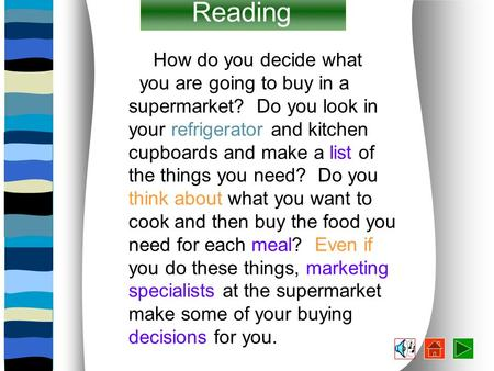 How do you decide what you are going to buy in a supermarket? Do you look in your refrigerator and kitchen cupboards and make a list of the things you.