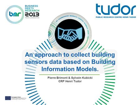 An approach to collect building sensors data based on Building Information Models. Pierre Brimont & Sylvain Kubicki CRP Henri Tudor.