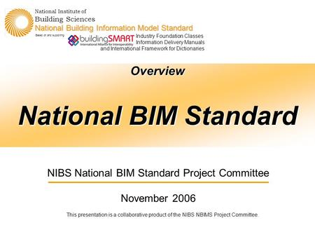 Agenda Overview National BIM Standard This presentation is a collaborative product of the NIBS NBIMS Project Committee. National Institute of Building.