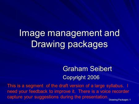 Drawing Packages 1 Image management and Drawing packages This is a segment of the draft version of a large syllabus. I need your feedback to improve it.