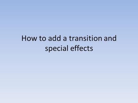 How to add a transition and special effects. Windows Movie Maker includes about 60 transitions and 28 special effects you can easily use to add professional.