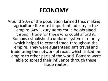 ECONOMY Around 90% of the population farmed thus making agriculture the most important industry in the empire. Any luxury items could be obtained through.