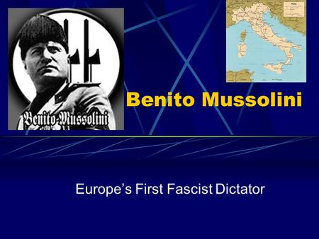 Benito Mussolini Europe's First Fascist Dictator.