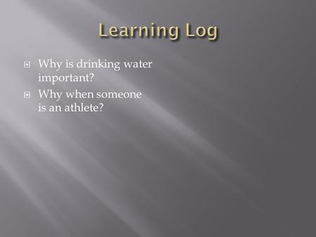  Why is drinking water important?  Why when someone is an athlete?