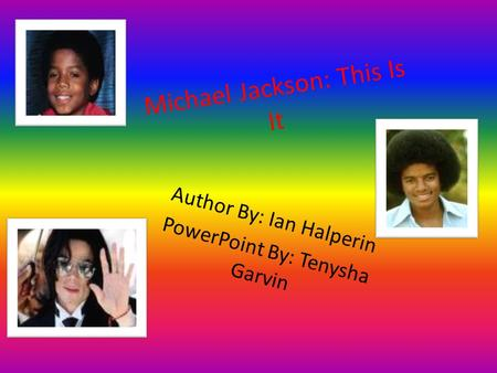 Michael Jackson: This Is It Author By: Ian Halperin PowerPoint By: Tenysha Garvin.