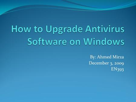 By: Ahmed Mirza December 3, 2009 EN393. Introduction Antivirus software is a computer application that detects, prevents and removes malicious software,