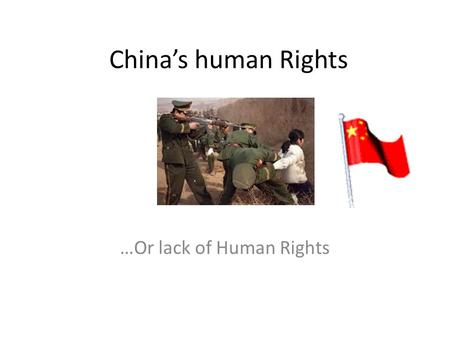 China's human Rights …Or lack of Human Rights. China vs. United States ChinaUnited States GovernmentCommunistDemocratic EconomyCapitalist SocialismFree.