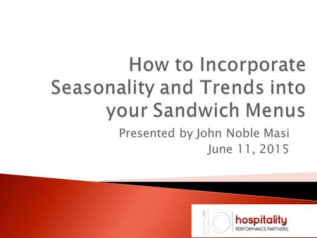 Presented by John Noble Masi June 11, 2015.  How can you Identify Trends?  What's Popular now?  Do you have a Productive Menu Environment?  How can.
