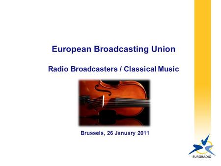 European Broadcasting Union Radio Broadcasters / Classical Music Brussels, 26 January 2011.