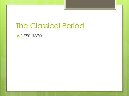 The Classical Period  1750-1820. Classical Period: World Changes  The French Revolution  Napoleonic Wars  The American Revolution  Signing of the.