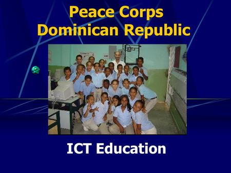 Peace Corps Dominican Republic ICT Education. How was the Project Developed ? FACTORS (Why) The growing reliance on foreign support through tourism and.