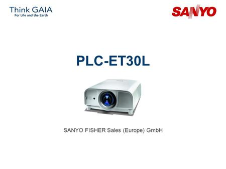 PLC-ET30L SANYO FISHER Sales (Europe) GmbH. Copyright© SANYO Electric Co., Ltd. All Rights Reserved 2007 2 Technical Specifications Model: PLC-ET30L Category: