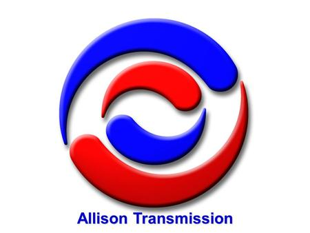 Allison Transmission. CORE.ppt Business Activities  Design, manufacture and sale of commercial duty automatic transmissions and hybrid propulsion systems.