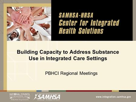 Building Capacity to Address Substance Use in Integrated Care Settings PBHCI Regional Meetings.
