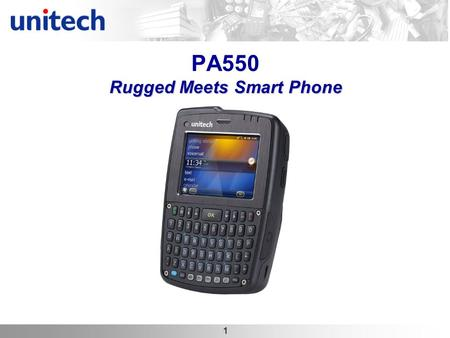 1 Rugged Meets Smart Phone PA550 Rugged Meets Smart Phone.