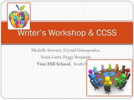 Michelle Stewart, Crystal Gianopoulos, Sonia Lantz, Peggy Benjamin Vine Hill School, Scotts Valley Writer's Workshop & CCSS.