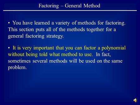 Factoring – General Method You have learned a variety of methods for factoring. This section puts all of the methods together for a general factoring.