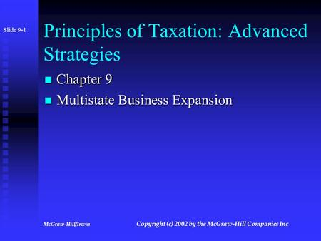 McGraw-Hill/Irwin Copyright (c) 2002 by the McGraw-Hill Companies Inc Principles of Taxation: Advanced Strategies Chapter 9 Chapter 9 Multistate Business.