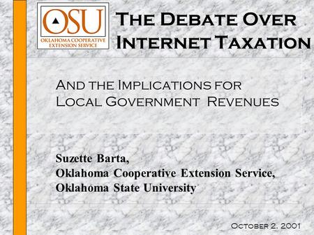 The Debate Over Internet Taxation And the Implications for Local Government Revenues Suzette Barta, Oklahoma Cooperative Extension Service, Oklahoma State.