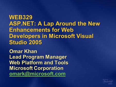 WEB329 ASP.NET: A Lap Around the New Enhancements for Web Developers in Microsoft Visual Studio 2005 Omar Khan Lead Program Manager Web Platform and Tools.