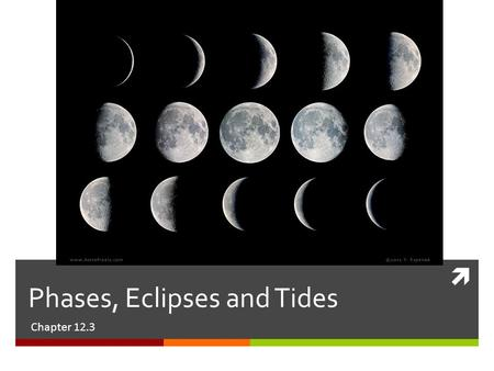  Phases, Eclipses and Tides Chapter 12.3. Motions of the Moon  Like Earth, the moon revolves and rotates around the Earth.  The changing relative position.
