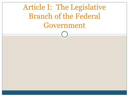 Article I: The Legislative Branch of the Federal Government.