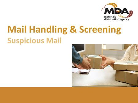 Mail Handling & Screening Suspicious Mail. SUSPICIOUS MAIL The Care & Handling of Suspicious Mail This guide is designed to provide information on the.