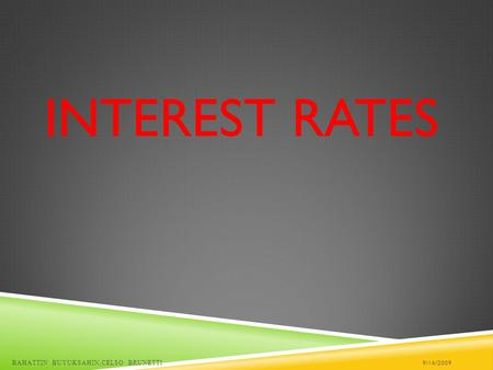 INTEREST RATES 9/16/2009BAHATTIN BUYUKSAHIN,CELSO BRUNETTI.