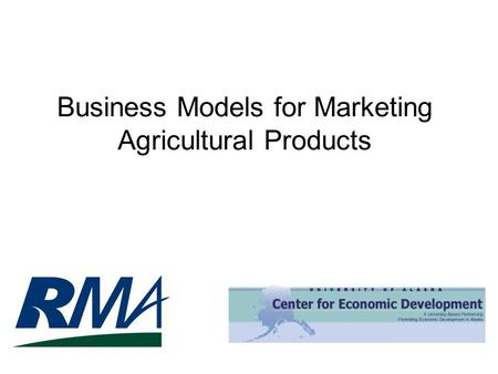 Business Models for Marketing Agricultural Products.