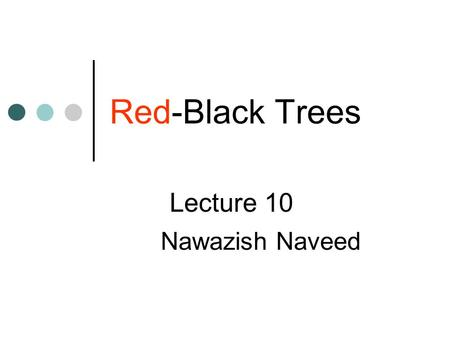Red-Black Trees Lecture 10 Nawazish Naveed. Red-Black Trees (Intro) BSTs perform dynamic set operations such as SEARCH, INSERT, DELETE etc in O(h) time.