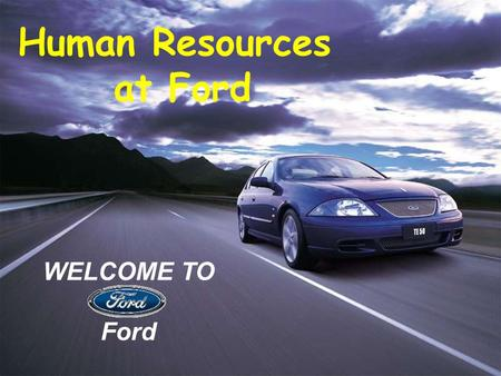 We have ignition WELCOME TO Ford Human Resources at Ford.
