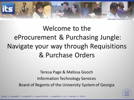 GALILEO GeorgiaBEST GeorgiaFIRST Georgia ONmyLINE GeorgiaVIEW GIL PeachNet USG123 Welcome to the eProcurement & Purchasing Jungle: Navigate your way through.
