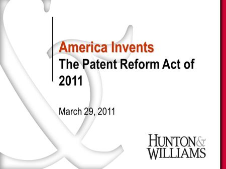 America Invents The Patent Reform Act of 2011 March 29, 2011.